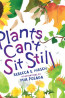J NonFic: Plants Can't Sit Still by Rebecca Hirsch