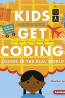 J NONFIC: Kids Get Coding: Coding in the Real World by Heather Lyons