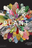 NONFIC: Plant: Exploring the Botanical World, Editor: Victoria Clarke, Project Editor- Rosie Pickles
