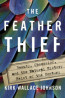 NONFIC: The Feather Thief: Beauty, Obsession, and the Natural History Heist of the Century, by Kirk Wallace Johnson