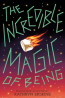 J FIC: The Incredible Magic of Being by Kathryn Erstine