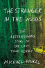 NONFIC: Stranger in the Woods: The Extraordinary Story of the Last True Hermit by Michael Finkel