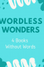 Robin's Pick: Wordless Wonders – 4 Books Without Words