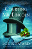 FIC: Courting Mr. Lincoln by Louis Bayard