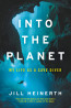 NONFIC: Into the Planet: My Life as a Cave Diver by Jill Heinerth