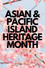 Asian and Pacific Islander Heritage Month